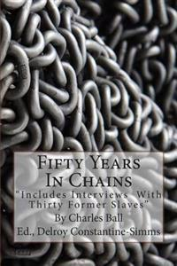 Fifty Years in Chains: Includes Interviews with Thirty Former Slaves