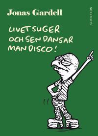 Livet suger och sen dansar man disco!