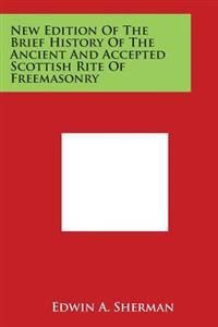 New Edition of the Brief History of the Ancient and Accepted Scottish Rite of Freemasonry
