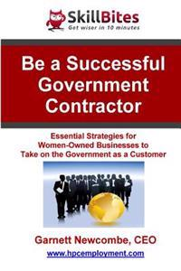 Be a Successful Government Contractor: Essential Strategies for Women-Owned Businesses to Take on the Government as a Customer