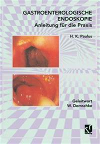 Gastroenterologische Endoskopie Anleitung Für Die Praxis
