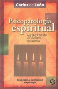 Psicopatologia Espiritual: Las Idas y Venidas del Diabolico Inconsciente