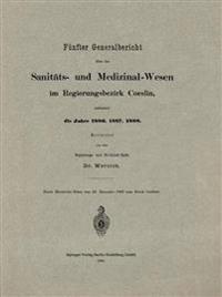 Funfter Generalbericht Uber Das Sanitats- Und Medizinal-Wesen Im Regierungsbezirk Coeslin, Umfassend Die Jahre 1886, 1887, 1888