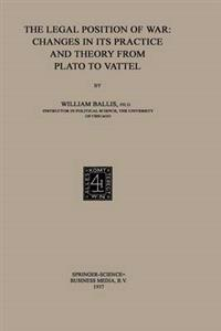 The Legal Position of War: Changes in its Practice and Theory from Plato to Vattel
