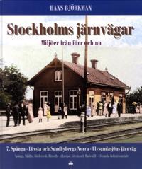 Stockholms järnvägar : miljöer från förr och nu. Del 7, Spånga - Lövsta och Sundbybergs Norra - Ulvsundasjöns järnväg