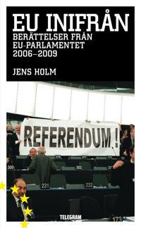EU inifrån - berättelser från EU-parlamentet 2006-2009