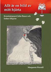 Allt är en bild av mitt hjärta : konstnärsparet John Bauer och Esther Ellqvist