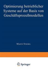Optimierung Betrieblicher Systeme Auf Der Basis Von Geschäftsprozessmodellen