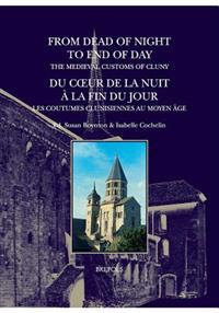 From Dead of Night to End of Day: The Medieval Customs of Cluny: Du Coeur de la Nuit a la Fin Du Jour: Les Coutumes Clunisiennes Au Moyen Age