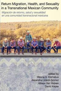 Return Migration, Health, and Sexuality in a Transnational Mexican Community: Migracion de Retorno, Salud y Sexualidad En Una Comunidad Mexicana Trans