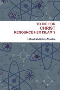 To Die for Christ Renounce Her Islam ?