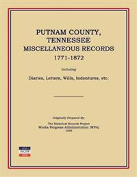Putnam County, Tennessee, Miscellaneous Records 1771-1872; Including Diaries, Letters, Wills, Indentures, Etc.