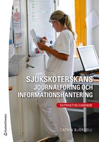 Sjuksköterskans journalföring och informationshantering : en praktisk handbok