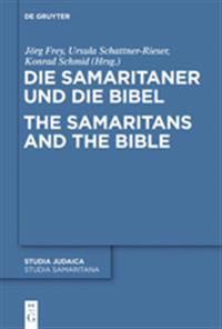 Die Samaritaner Und Die Bibel / The Samaritans and the Bible: Historische Und Literarische Wechselwirkungen Zwischen Biblischen Und Samaritanischen Tr