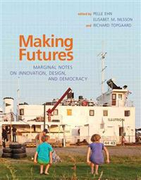 Making futures - marginal notes on innovation, design, and democracy