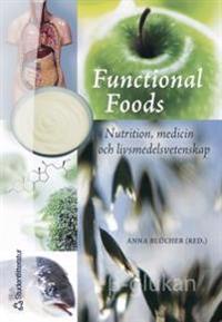 Functional Foods : nutrition, medicin och livsmedelsvetenskap