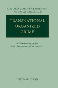 Transnational Organized Crime: A Commentary on the United Nations Convention and Its Protocols