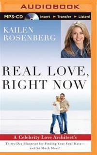 Real Love, Right Now: A Celebrity Love Architect's Thirty-Day Blueprint for Finding Your Soul Mate and So Much More!