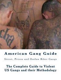 American Gang Guide: Street, Prison and Outlaw Biker Gangs