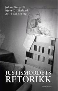 Justismordets retorikk - Johan Dragvoll, Bjørn C. Ekeland, Arild Linneberg pdf epub