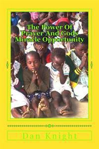 The Power of Prayer and Gods Miracle Opportunity: Ask and It Shall Be Given Unto You