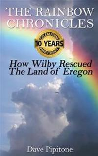 The Rainbow Chronicles: How Wilby Rescued the Land of Eregon