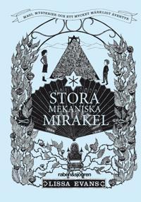 Stora mekaniska mirakel : magi, mysterier och ett mycket märkligt äventyr