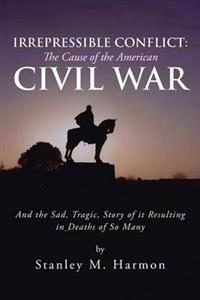 Irrepressible Conflict the Cause of the American Civil War