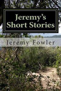Jeremy's Short Stories: Revised Edition