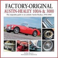Factory-Original Austin-Healey 100/6 & 3000: The Originality Guide to Six-Cylinder Austin-Healeys, 1956-1968