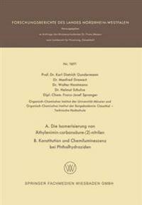 A. Die Isomerisierung Von Äthylenimin-carbonsäure-2-nitrilen B. Konstitution Und Chemilumineszenz Bei Phthalhydraziden