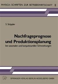Nachfrageprognose Und Produktionsplanung Bei Saisonalen Und Konjunkturellen Schwankungen