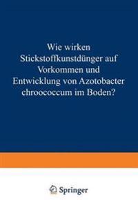 Wie Wirken Stickstoffkunstd�nger Auf Vorkommen Und Entwicklung Von Azotobacter Chroococcum Im Boden?