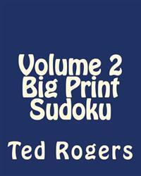 Volume 2 Big Print Sudoku: Fun, Large Print Sudoku Puzzles