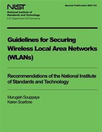 Guidelines for Securing Wireless Local Area Networks (Wlans)