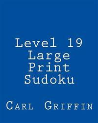Level 19 Large Print Sudoku: 80 Easy to Read, Large Print Sudoku Puzzles