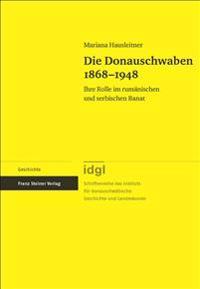 Die Donauschwaben 1868-1948: Ihre Rolle Im Rumanischen Und Serbischen Banat
