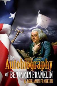 The Autobiography of Benjamin Franklin: (Starbooks Classics Editions)