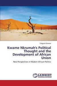 Kwame Nkrumah's Political Thought and the Development of African Union