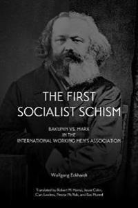 The First Socialist Schism: Bakunin vs. Marx in the International Working Men's Association