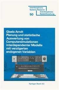 Planung Und Statistische Auswertung Von Computersimulationen Interdependenter Modelle Mit Verzeogerten Endogenen Variablen