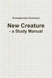 New Creature - a Study Manual
