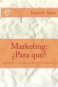 Marketing: Para Que?: Aprenda a Ganar (y Retener) Clientes