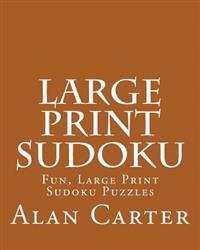 Large Print Sudoku: Fun, Large Print Sudoku Puzzles