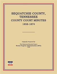 Sequatchie County, Tennessee, County Court Minutes 1858-1874