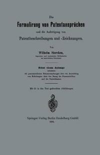Die Formulirung Von Patentanspruchen Und Die Anfertigung Von Patentbeschreibungen Und -Zeichnungen