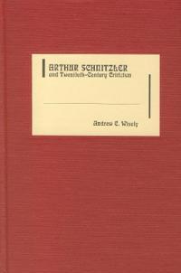 Arthur Schnitzler and Twentieth-Century Criticism