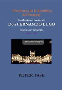 """DISCURSOS Y MENSAJES"" Excelentisimo Presidente DON FERNANDO LUGO"