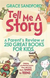 Tell Me a Story: A Parent's Review of 250 Great Books for Kids