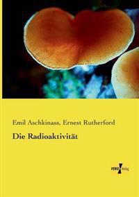 Die Radioaktivitat